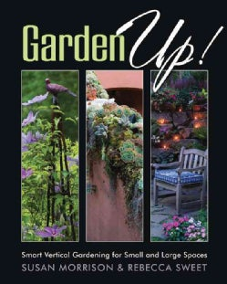 Garden Up!: Smart Vertical Gardening for Small and Large Spaces (Paperback)