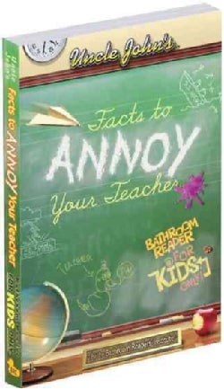 Uncle John's Facts to Annoy Your Teachers Bathroom Reader for Kids Only! (Paperback)