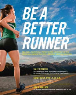 Be a Better Runner: Real-World, Scientifically Proven Training Techniques That Will Dramatically Improve Your Spe... (Paperback)