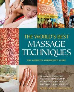 The World's Best Massage Techniques: The Complete Illustrated Guide (Paperback)