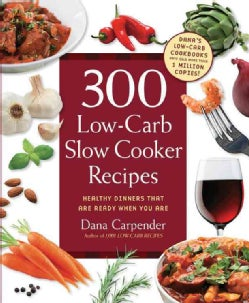 300 Low-Carb Slow Cooker Recipes: Healthy Dinners That Are Ready When You Are! (Paperback)