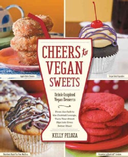 Cheers to Vegan Sweets!: Drink-Inspired Vegan Desserts: From the Cafe to the Cocktail Lounge, Turn Your Sweet Sip... (Paperback)