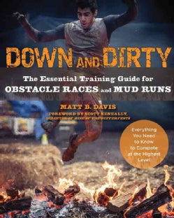 Down and Dirty: The Essential Training Guide for Obstacle Races and Mud Runs (Paperback)