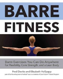 Barre Fitness: Barre Exercises You Can Do Anywhere for Flexibility, Core Strength, and a Lean Body (Paperback)