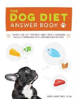 The Dog Diet Answer Book: The Complete Nutrition Guide to Help Your Dog Live a Happier, Healthier, and Longer Life (Paperback)