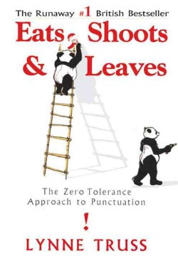 Eats, Shoots & Leaves: The Zero Tolerance Approach to Punctuation (Hardcover)