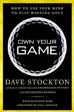 Own Your Game: How to Use Your Mind to Play Winning Golf (Hardcover)