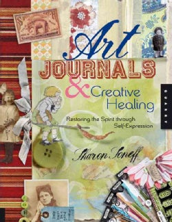 Art Journals and Creative Healing: Restoring the Spirit Through Self-Expression (Paperback)