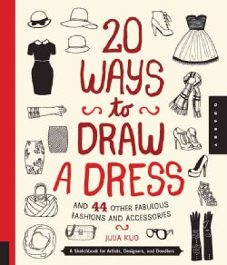 20 Ways to Draw a Dress and 44 Other Fabulous Fashions and Accessories: A Sketchbook for Artists, Designers, and ... (Paperback)