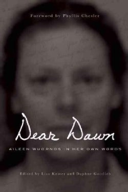 Dear Dawn: Aileen Wuornos in Her Own Words 1991-2002 (Paperback)