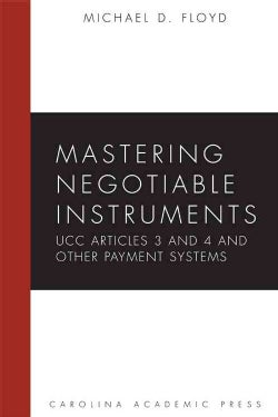 Mastering Negotiable Instruments: Ucc Articles 3 and 4 and Other Payment Systems (Paperback)
