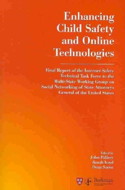 Enhancing Child Safety and Online Technologies: Final Report of the Internet Safety Technical Task Force to the M... (Paperback)
