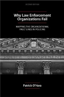 Why Law Enforcement Organizations Fail: Mapping the Organizational Fault Lines in Policing (Paperback)