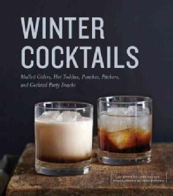 Winter Cocktails: Mulled Ciders, Hot Toddies, Punches, Pitchers, and Cocktail Party Snacks (Hardcover)