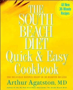 The South Beach Diet Quick &amp; Easy Cookbook: 200 Delicious Recipes Ready in 30 Minutes or Less (Hardcover)