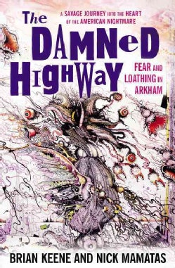 The Damned Highway: Fear and Loathing in Arkham: A Savage Journey into the Heart of the American Nightmare, and B... (Paperback)
