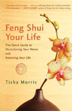Feng Shui Your Life: The Quick Guide to Decluttering Your Home and Renewing Your Life (Paperback)