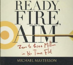 Ready, Fire, Aim: Zero to $100 Million in No Time Flat (CD-Audio)