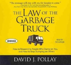 The Law of the Garbage Truck: How to Respond to People Who Dump on You, and How to Stop Dumping on Others (CD-Audio)