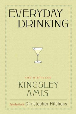 The Everyday Drinking: The Distilled Kingsley Amis (Hardcover)