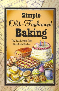 Simple Old-Fashioned Baking: The Best Recipes from Grandma's Kitchen (Paperback)