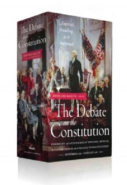 The Debate on the Constitution: Federalist and Antifederalist Speeches, Articles, and Letters During the Struggle... (Hardcover)