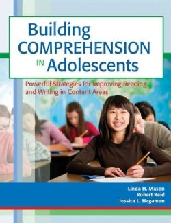 Building Comprehension in Adolescents: Powerful Strategies for Improving Reading and Writing in Content Areas (Paperback)