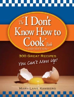 """The """"I Don't Know How to Cook"""" Book: 300 Great Recipes You Can't Mess Up! (Paperback)"""