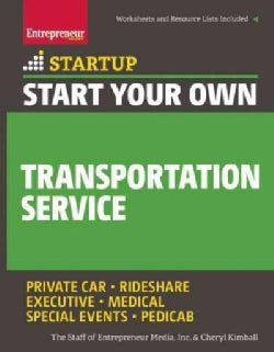 Start Your Own Transportation Service: Taxi, Limousine, Rideshare Trucking, Speciality, Medical (Paperback)