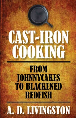 Cast-Iron Cooking: From Johnnycakes to Blackened Redfish (Paperback)