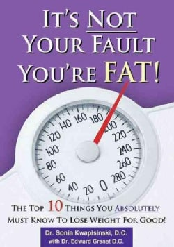 It's Not Your Fault You're Fat!: The Top 10 Things You Absolutely Must Know to Lose Weight for Good! (Paperback)