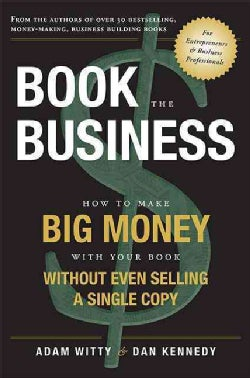 Book the Business: How to Make Big Money With Your Book Without Even Selling a Single Copy (Paperback)