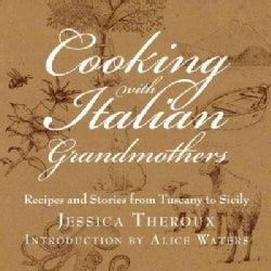 Cooking with Italian Grandmothers: Recipes and Stories from Tuscany to Sicily (Hardcover)