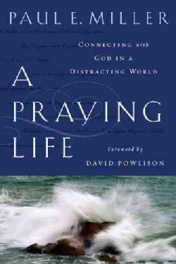 A Praying Life: Connecting With God in a Distracting World (Paperback)