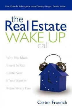 The Real Estate Wake Up Call: Why You Must Invest in Real Estate Now If You Want to Retire Worry Free (Paperback)