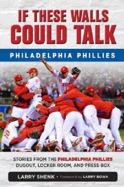 Philadelphia Phillies: Stories from the Philadelphia Phillies Dugout, Locker Room, and Press Box (Paperback)