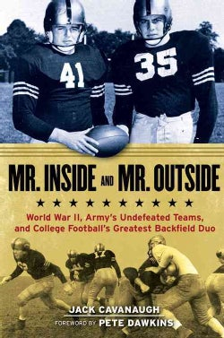 Mr. Inside and Mr. Outside: World War II, Army's Undefeated Teams, and College Football's Greatest Backfield Duo (Hardcover)