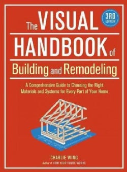 The Visual Handbook of Building and Remodeling: A Comprehensive Guide to Choosing the Right Materials and Systems... (Paperback)