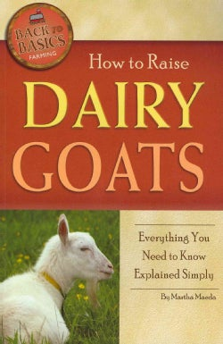 How to Raise Dairy Goats: Everything You Need to Know Explained Simply (Paperback)