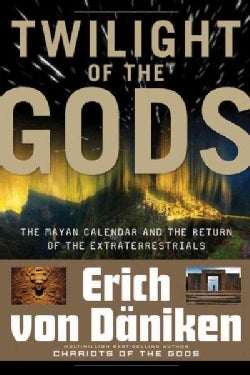Twilight of the Gods: The Mayan Calendar and the Return of the Extraterrestrials (Paperback)