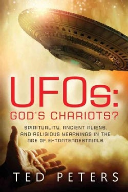 UFOs: God's Chariots? Spirituality, Ancient Aliens, and Religious Yearnings in the Age of Extraterrestrials (Paperback)