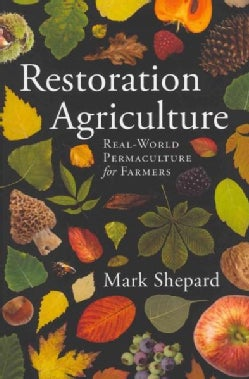 Restoration Agriculture: Real-World Permaculture for Farmers (Paperback)