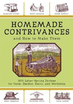 Homemade Contrivances and How to Make Them: 1001 Labor-saving Devices for Farm, Garden, Dairy, and Workshop (Paperback)