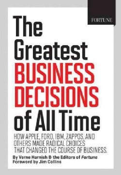 The Greatest Business Decisions of All Time: How Apple, Ford, IBM, Zappos, and Others Made Radical Choices That C... (Hardcover)