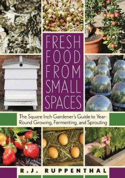 Fresh Food from Small Spaces: The Square Inch Gardener's Guide to Year-Round Growing, Fermenting, and Sprouting (Paperback)