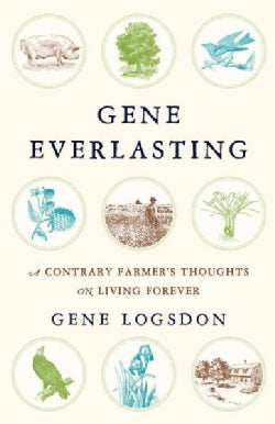 Gene Everlasting: A Contrary Farmer's Thoughts on Living Forever (Hardcover)