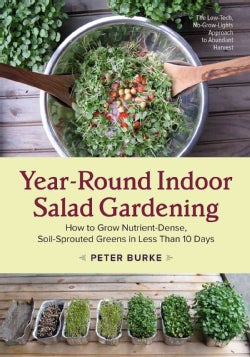Year-Round Indoor Salad Gardening: How to Grow Nutrient-Dense, Soil-Sprouted Greens in Less Than 10 Days (Paperback)