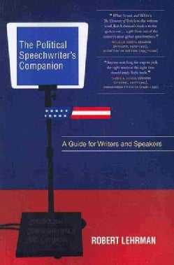 The Political Speechwriter's Companion: A Guide for Writers and Speakers (Paperback)