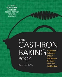 The Cast Iron Baking Book: A Delicious Collection of over 200 Recipes for Every Cast-iron Cooking Tool (Hardcover)