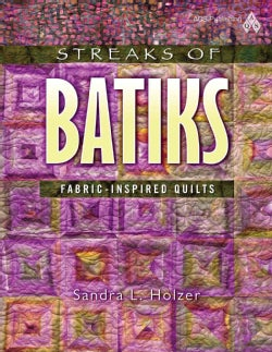 Streaks of Batiks: Fabric-Inspired Quilts (Paperback)